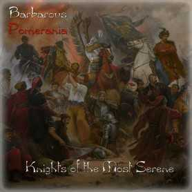 BARBAROUS POMERANIA - Knights of the Most Serene