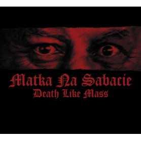 DEATH LIKE MASS - Matka Na Sabacie