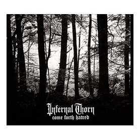 INFERNAL THORN - Come Forth Hatred . CD