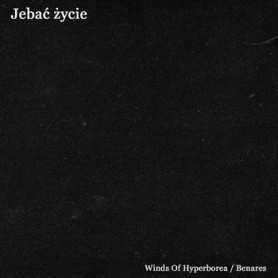 WINDS OF HYPERBOREA / BENARES - Jebac Zycie