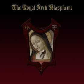 THE ROYAL ARCH BLASPHEME - The Royal Arch Blaspheme . CD
