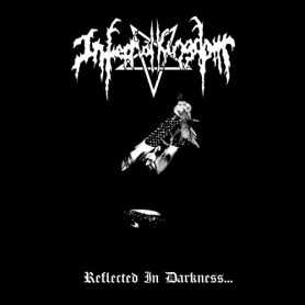 INFERNAL KINGDOM - Reflected In Darkness . CD