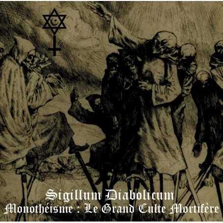 SIGILLUM DIABOLICUM - Monotheisme : Le Grand Culte Mortifere
