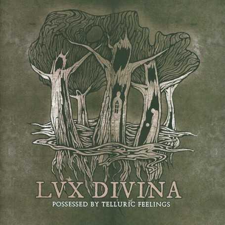 LUX DIVINA - Possessed by Telluric Feelings