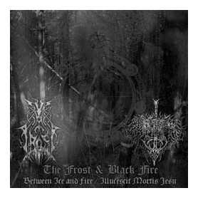 THE FROST / BLACK FIRE - Between Ice and Fire / Illucescit Mortis Jesu . CD