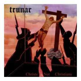 TRUNAR - Christs Not Christians . CD