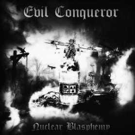 EVIL CONQUEROR - Nuclear Blasphemy