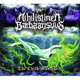 NIHILISTINEN BARBAARISUUS - The Child Must Die